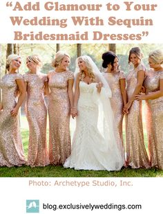 """Add Glamour to Your Wedding With Sequin Bridesmaid Dresses"". Read more: http://blog.exclusivelyweddings.com/2015/02/27/add-glamour-to-your-wedding-with-sequin-bridesmaid-dresses/"