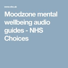 Moodzone mental wellbeing audio guides - NHS Choices