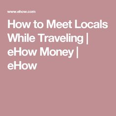 How to Meet Locals While Traveling | eHow Money | eHow