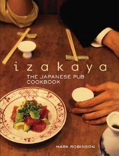 Izakaya: The Japanese Pub Cookbook - easy to follow recipes for authentic izakaya