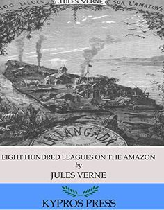 Eight Hundred Leagues on the Amazon by Jules Verne http://www.amazon.com/dp/B01AKK0TCS/ref=cm_sw_r_pi_dp_4AhTwb13YX1KW