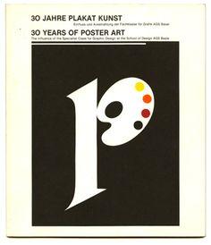 Armin Hofmann: 30 JAHRE PLAKAT KUNST / 30 YEARS OF POSTER ART. Basel: Gewerbemuseum Basel, 1983.