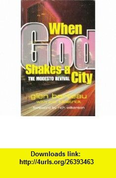 When God Shakes a City The Modesto Revival (9780882438382) Glen Berteau, Joel Kilpatrick, Rich Wilkerson , ISBN-10: 0882438387  , ISBN-13: 978-0882438382 ,  , tutorials , pdf , ebook , torrent , downloads , rapidshare , filesonic , hotfile , megaupload , fileserve