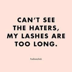 lash extensions quotes Cant see the haters, my lashes are too long Long Lashes, Eyelashes, False Lashes, Mascara Quotes, Beauty Quotes Makeup, Quotes About Makeup, Longing Quotes, Artist Quotes, Perfect Eyes