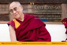 """""""Lembre-se que o melhor relacionamento é aquele em que o amor de um pelo outro é maior do que a necessidade de um pelo outro."""" Dalai Lama - Veja mais sobre Espiritualidade & Autoconhecimento em: http://sobrebudismo.com.br/"""