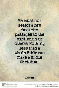 We must not select a few favorite passages to the exclusion of others. Nothing less than a whole Bible can make a whole Christian. Happy Quotes Inspirational, Great Quotes, Quotes To Live By, Bible Verses Quotes, Faith Quotes, True Quotes, Awake My Soul, Bible Resources, Gods Promises
