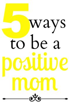 5 Ways to be a Positive Mom - we love this advice! #youngmomsclub