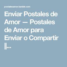 Enviar Postales de Amor — Postales de Amor para Enviar o Compartir   ...