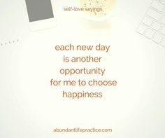 self-love saying: each day is another opportunity for me to choose happiness