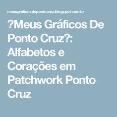 ♥Meus    Gráficos    De    Ponto    Cruz♥: Alfabetos e Corações em Patchwork Ponto Cruz
