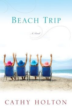 Beach Trip - A Novel   For every girl with lifelong girlfriends.  Ones that come with the good, the bad...the secrets.  A must read.