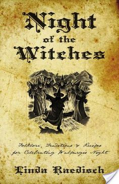 """""""Night of the Witches: Folklore, Traditions and Recipes for Celebrating Walpurgis Night"""" - Linda Raedisch"""