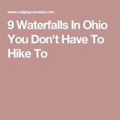 9 Waterfalls In Ohio You Don't Have To Hike To