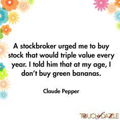 Claude Pepper Quote. At least he is being realistic... #motivation #inspriration #inspirationalquote #quotesgram #quoteoftheday #quote #quotesdaily #quotestoliveby #funnyquotes #dazzlegirls #aTouchofDazzle
