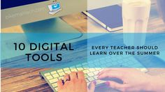 10 Digital Tools Every Teacher Should Learn How to Use Over the Summer