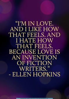 love is an invention of fiction writers. -ellen hopkins, identical