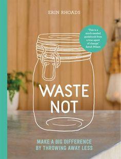 Waste Not.  Ideas fo