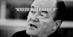 """""""Never give in and never give up."""" - Hubert H. Humphrey #quote #lifehack #huberthhumphrey"""