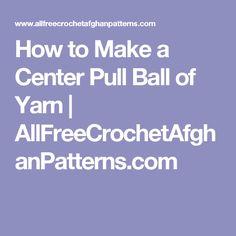 How to Make a Center Pull Ball of Yarn | AllFreeCrochetAfghanPatterns.com