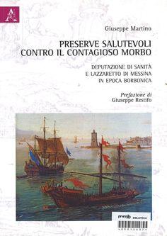 Preserve salutevoli contro il contagioso morbo : Deputazione di sanità e lazzaretto di Messina in epoca borbonica