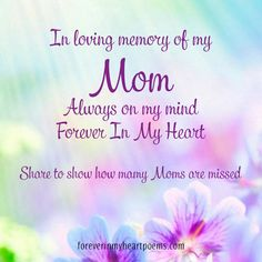 15 Best Missing Mom Quotes on Mother's Day that will make you feel better. In loving memory of your Mom, Always on my mind, Forever in my heart Missing Mom In Heaven, Missing Mom Quotes, Mom In Heaven Quotes, Mother's Day In Heaven, Mother In Heaven, Happy Mother Day Quotes, Mother Quotes, Rip Mom Quotes, Miss You Mom Quotes
