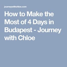 How to Make the Most of 4 Days in Budapest - Journey with Chloe