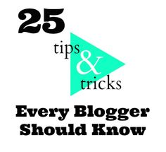 Have a blog? Interested in blogging? Check out 25 Blogging Tips & Tricks Every Blogger Should Know