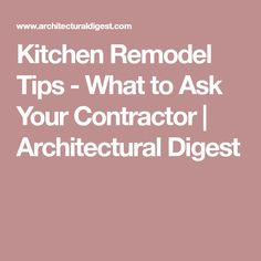 Kitchen Remodel Tips - What to Ask Your Contractor | Architectural Digest #remodelingtips