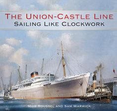 The Union-Castle Line: Sailing Like Clockwork-Mike Roussel, Sam Warwick Merchant Navy, Rest Of The World, Cool Posters, Africa Travel, Under The Sea, Nonfiction, Sailing Ships, Castle, Event Posters