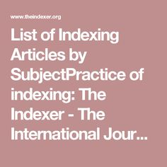 List of Indexing Articles by SubjectPractice of indexing: The Indexer - The International Journal of Indexing Articles, Journal, Content