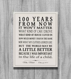 100 YEARS From NOW Personalized Teachers Appreciation Gift Inpirational Quote Print Unique Idea Teacher CUSTOM