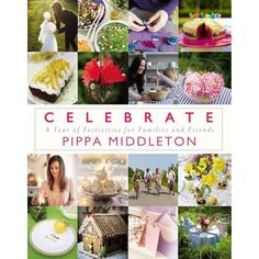 Cookbook Review: Celebrate: A Year of Festivities for Families and Friends by Pippa Middleton