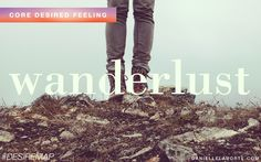 Wanderlust - a love of experiencing new things.  One of my Core Desired Feelings. How do you want to feel? #DesireMap