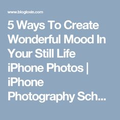 5 Ways To Create Wonderful Mood In Your Still Life iPhone Photos | iPhone Photography School | Bloglovin'
