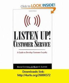 Listen Up, Customer Service A Guide to Develop Customer Loyalty (9780977225750) David Cottrell, Mark C. Layton , ISBN-10: 0977225755  , ISBN-13: 978-0977225750 ,  , tutorials , pdf , ebook , torrent , downloads , rapidshare , filesonic , hotfile , megaupload , fileserve