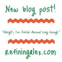 http://refiningalex.com/2014/3/10/alright-ive-fooled-around-long-enough/