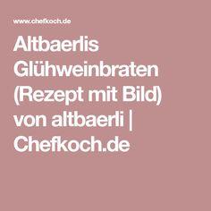 Altbaerlis Glühweinbraten (Rezept mit Bild) von altbaerli | Chefkoch.de
