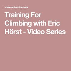 Training For Climbing with Eric Hörst - Video Series