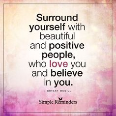 Bryant mcgill surround positive people love - simple re New Quotes, Wisdom Quotes, True Quotes, Quotes To Live By, Motivational Quotes, Inspirational Quotes, Famous Quotes, Funny Quotes, Supportive Friends Quotes