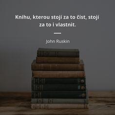 Knihu, kterou stojí za to číst, stojí za to i vlastnit. John Ruskin, Book Quotes, Motto, Mindfulness, Cards Against Humanity, Thoughts, Books, Quotes, Livros