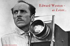 The man behind the camera. Edward Weston: The Lover | REALIZE MAGAZINE