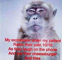 Seriously. I mean seriously? The patient knows their pain! Well that's what they taught me in school. Lol