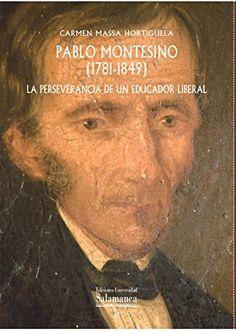 Pablo Montesino (1781-1849): la perseverancia de un educador liberal (Spanish Edition) by Carmen MASSA HORTIGÜELA, http://www.amazon.com/dp/B00LIYCR4E/ref=cm_sw_r_pi_dp_gJYTtb1TB9G6A