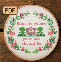 Home Is Where Your Ass Should Be Cross Stitch Pattern PDF Funny, Subversive Funny Embroidery, Embroidery Hoop Art, Cross Stitch Embroidery, Embroidery Patterns, Needlepoint Patterns, Loom Patterns, Funny Needlepoint, Simple Embroidery, Embroidery Fabric