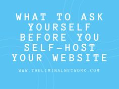 If you are debating the leap to a self-hosted web presence, be sure to be informed. Here is what you should ask yourself before you self-host your website.