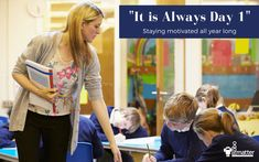 """It is Always Day 1"" : Staying motivated all year long in the classroom!"