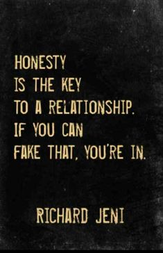 """""""Honesty is the key to a relationship. If you can fake that, you're in."""" — Richard Jeni"""