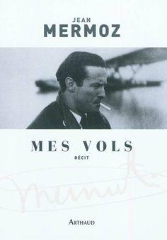 Mes vols - Jean Mermoz - Arthaud Aeropostale, Jean Mermoz, Aeroplane Flight, St Exupery, Miles Davis, Document, Lectures, Book Lists, Blue Skies
