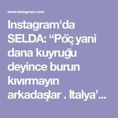 """Instagram'da SELDA: """"Pöç yani dana kuyruğu deyince burun kıvırmayın arkadaşlar . İtalya'da """" coda"""", Avrupa'da """"Oxtail"""" isimleriyle birçok lokantanın menüsünde…"""" Instagram"""
