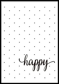 Poster with black dots and the text happy on a white background. A simple . - Poster with black dots and the text happy on a white background. A simple and positive poster for t - Black And White Posters, Black And White Prints, Black Dots, Black White, White Picture Frames, Picture Wall, Poster Poster, Desenio Posters
